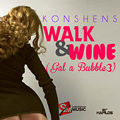 Play & Download Walk & Wine (Gal a Bubble 3) - Single by Konshens | Napster