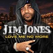 Love Me No More by Jim Jones
