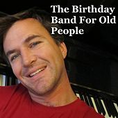 Happy Birthday (You're Getting Old, Vol. 17) by The Birthday Band for Old People