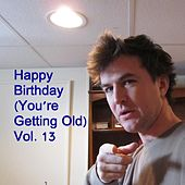 Happy Birthday (You're Getting Old, Vol. 13) by The Birthday Band for Old People