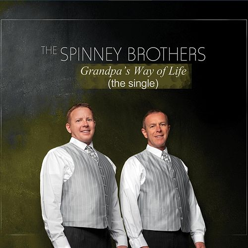 Play & Download Grandpa's Way of Life by The Spinney Brothers | Napster