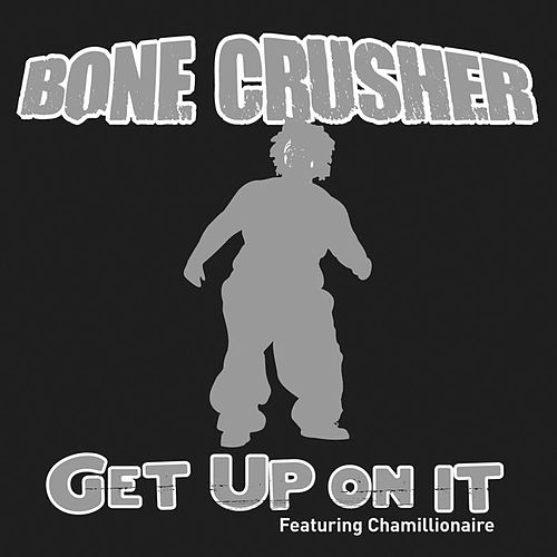 Play & Download Get Up On It Featuring Chamillionaire by Bone Crusher | Napster