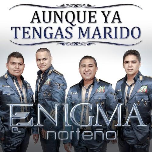 Play & Download Aunque Ya Tengas Marido by Enigma Norteño | Napster