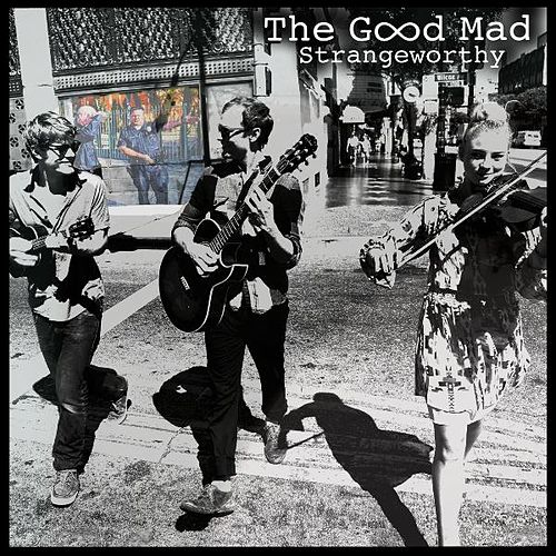Play & Download Strangeworthy - EP by The Good Mad | Napster