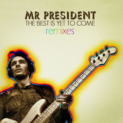 The Best Is Yet to Come - Remixes EP by Mr President