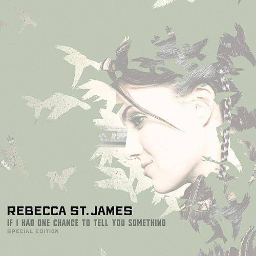Play & Download If I Had One Chance To Tell You Something (digital Special Edition) by Rebecca St. James | Napster