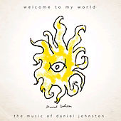 Play & Download Welcome To My World (Exclusive Bonus Tracks) by Daniel Johnston | Napster