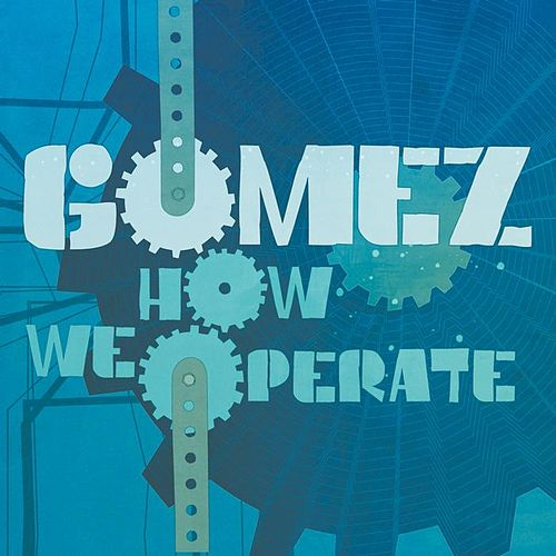 Play & Download How We Operate by Gomez | Napster