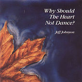Why Should The Heart Not Dance? by Jeff Johnson (WA)
