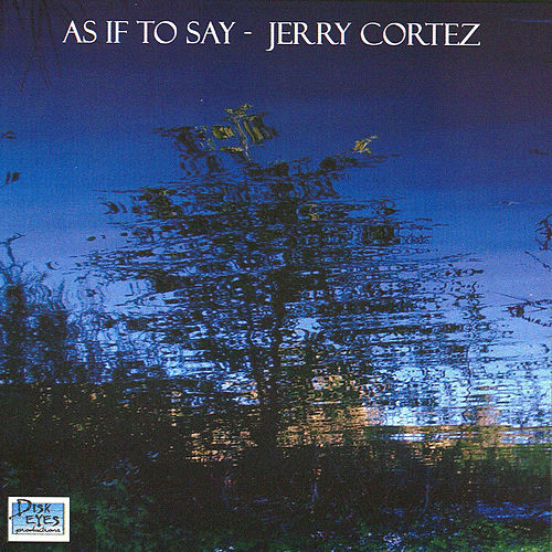 As If To Say by Jerry Cortez