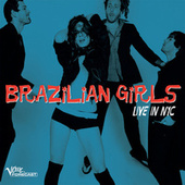 Live In Nyc by Brazilian Girls