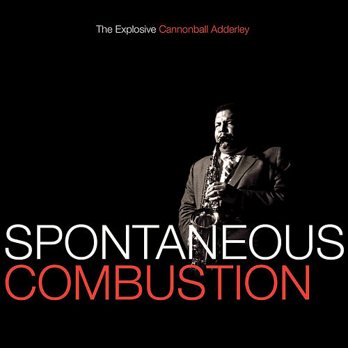 Play & Download Spontaneous Combustion - The Explosive Cannonball Adderley by Cannonball Adderley | Napster