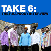 Play & Download Take 6: The Rhapsody Interview by Take 6 | Napster