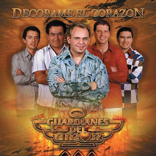 Play & Download Decorame El Corazón by Guardianes Del Amor | Napster