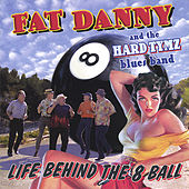 Life Behind The 8 Ball by Fat Danny and The Hard Tymz