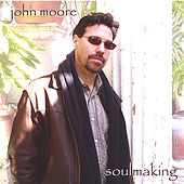 Play & Download Soulmaking by John Moore | Napster