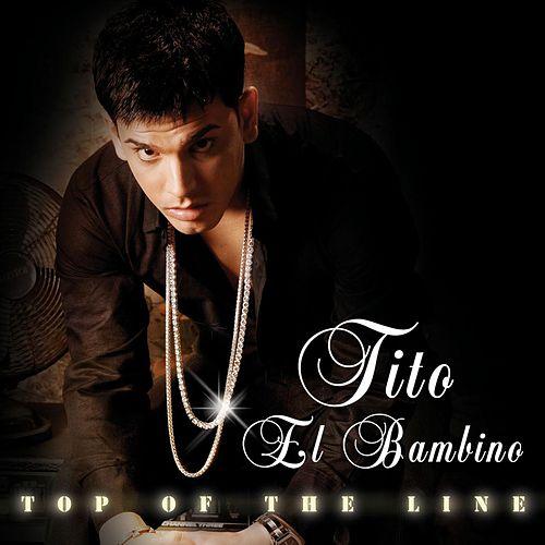 Play & Download Top Of The Line by Tito El Bambino | Napster