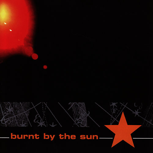Play & Download Burnt by The Sun by Burnt By The Sun | Napster