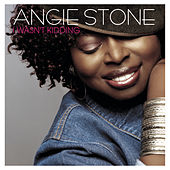 I Wasn't Kidding - Remixes by Angie Stone