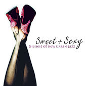 Play & Download Sweet & Sexy: The Best Of New Urban Jazz by Various Artists | Napster