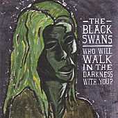 Play & Download Who Will Walk in the Darkness with You? by The Black Swans | Napster