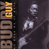 Play & Download As Good As It Gets by Buddy Guy | Napster