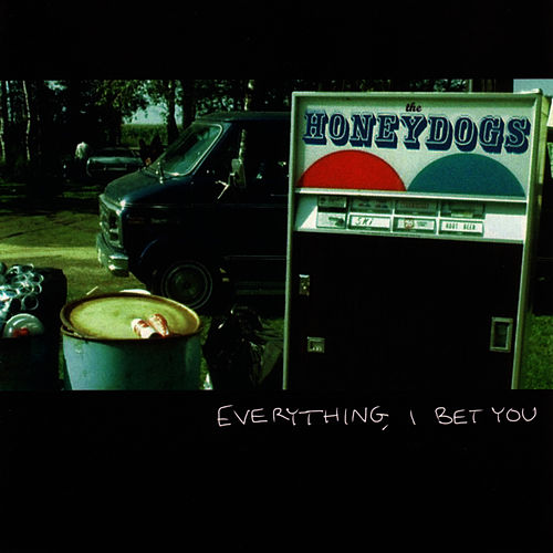 Play & Download Everything, I Bet You by The Honeydogs | Napster
