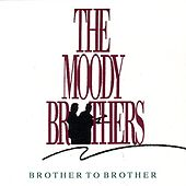 Brother To Brother by The Moody Brothers
