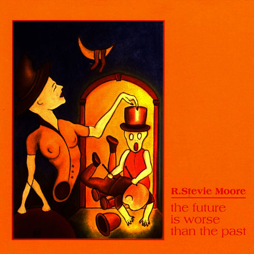 The Future Is Worse Than The Past by R Stevie Moore