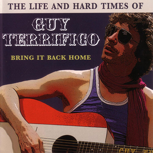 The Life And Hard Times Of Guy Terrifico: Bring It Back Home by Various Artists