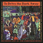 To Drive The Dark Away by The Christmas Revels