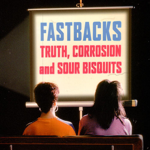 Play & Download Truth, Corrosion And Sour Bisquits by Fastbacks | Napster