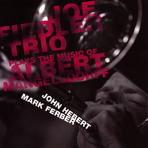 Play & Download Joe Fiedler Trio Plays The Music Of Albert Mangelsdorff by Joe Fiedler | Napster