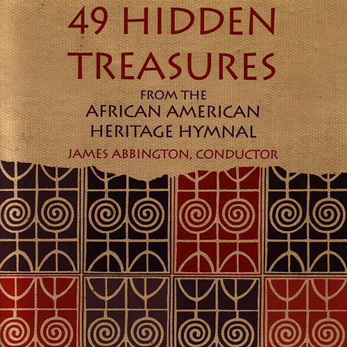Play & Download 49 Hidden Treasures From The African American Heritage Hymnal by James Abbington | Napster