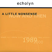 Play & Download A Little Nonsense: Now And Then by Echolyn | Napster