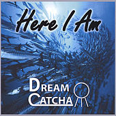 Here I Am by Dream Catchers