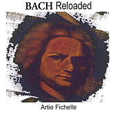 Play & Download Bach Reloaded by Artie Fichelle | Napster