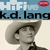 Play & Download Rhino Hi-Five: k.d. lang by k.d. lang | Napster