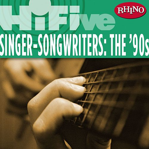 Play & Download Rhino Hi-Five: Singers-Songwriters: The '90s by Various Artists | Napster