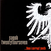 Play & Download ...Then I Corrupt Youth by Sagoh Twentyfourseven | Napster