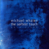 The Softest Touch: Solo Piano by Michael Whalen