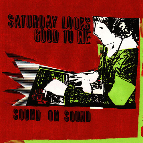 Play & Download Sound On Sound by Saturday Looks Good To Me | Napster