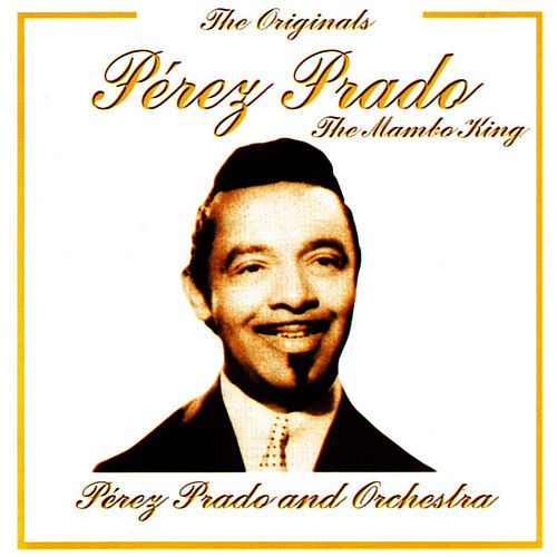 Play & Download The Mambo King by Perez Prado | Napster