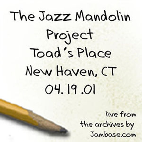 Play & Download 04-19-01 - Toad's Place - New Haven, CT by The Jazz Mandolin Project | Napster