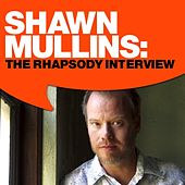 Shawn Mullins: The Rhapsody Interview by Shawn Mullins