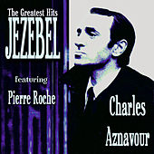Jezebel The Greatest Hits by Charles Aznavour