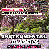 Play & Download Cherry Pink And Apple Blossom White…Instrumental Classics by Various Artists | Napster