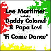 Play & Download Fi Come Dance by Lee Mortimer | Napster