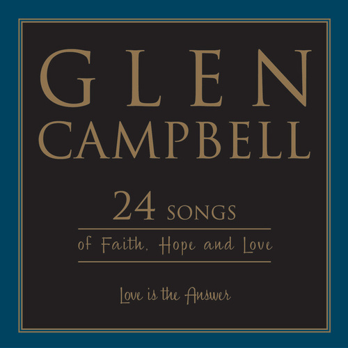 Love Is The Answer: 24 Songs Of Faith, Hope And Love by Glen Campbell
