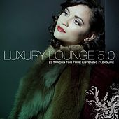 Play & Download Luxury Lounge 5.0 by Various Artists | Napster